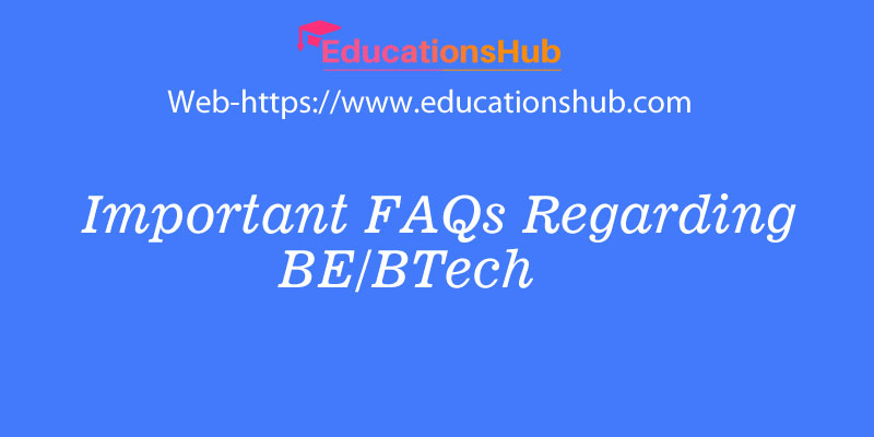 Important FAQs Regarding BE/BTech